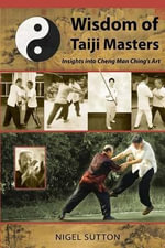 Wisdom of Taiji Masters : Insights Into Cheng Man Ching's Art - Nigel Sutton