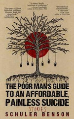 The Poor Man's Guide to an Affordable, Painless Suicide : Stories - Schuler Benson