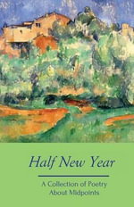 Half New Year : A Collection of Poetry about Midpoints - Silver Birch Press