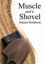 Muscle and a Shovel Bible Class Student Workbook - Michael Shank