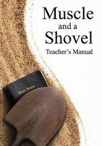 Muscle and a Shovel Bible Class Teacher's Manual - Michael Shank
