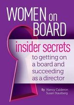 Women on Board : Insider Secrets to Getting on a Board and Succeeding as a Director - Susan Stautberg