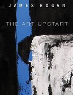 The Art Upstart - James Hogan
