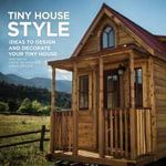 Tiny House Style : Ideas to Design and Decorate Your Tiny House - Steve Weissmann