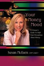 Your Money Mood : A Woman's Guide to Shift Your Perceptions about Money - Susan McEuen