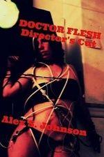 Doctor Flesh : Director's Cut - Alex S Johnson