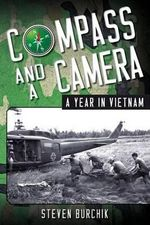 Compass and a Camera : A Year in Vietnam - Steven Burchik