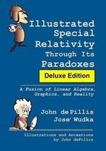 Illustrated Special Relativity Through Its Paradoxes : Deluxe Edition: A Fusion of Linear Algebra, Graphics, and Reality - John de Pillis
