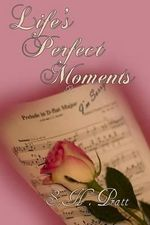 Life's Perfect Moments - S H Pratt