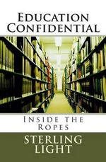 Education Confidential : Inside the Ropes - Dr Sterling F Light