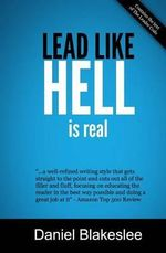 Lead Like Hell Is Real : Tools for Serious Leaders - Daniel Blakeslee