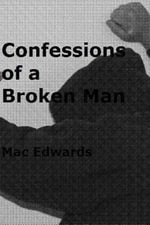 Confessions of a Broken Man : Unfiltered Faith Unfiltered Grace - Mac Edwards