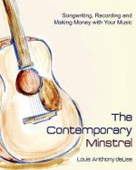 The Contemporary Minstrel : Songwriting, Recording and Making Money with Your Music - Louis Anthony Delise
