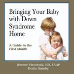 Bringing Your Baby with Down Syndrome Home : A Guide to the First Month - Jeannie Visootsak MD