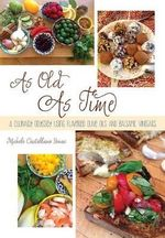 As Old as Time : A Culinary Odyssey Using Flavored Olive Oils and Balsamic Vinegars - Michele Castellano Senac