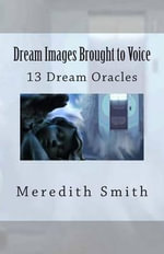 Dream Images Brought to Voice : 13 Dream Oracles - Meredith Smith