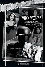 Who Won?!? an Irreverent Look at the Oscars, Volume 2 : 1944-1952 - Robert James