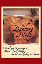 The Danburg Diary : Based Upon the Massacre at Moore's Ford Bridge... the Last Mass Lynching in America - MS T a Powell