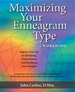 MAXIMIZING YOUR ENNEAGRAM TYPE A WORKBOOK : IMPROVE YOUR LIFE BY IDENTIFYING, UNDERSTANDING, AND DEVELOPING YOUR STRENGTHS - John Carlini