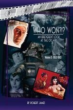 Who Won?!? an Irreverent Look at the Oscars, Volume 3 : 1953-1963 - Robert James