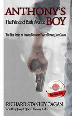 Anthony's Boy : The Prince of Bath Avenue; The True Story of Former Bonanno Family Hitman, Joey Calco - Richard Stanley Cagan