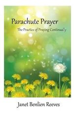 Parachute Prayer : The Practice of Praying Continually - Janet Benlien Reeves