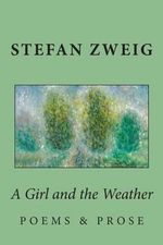 A Girl and the Weather : Prose and Poems - Stefan Zweig
