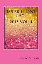 365 Brilliant Days : Creating Your Best Life. One Day at a Time. - Donna Ferrante