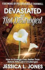Devastated But Not Destroyed - Jessica L Jones