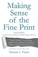 Making Sense of the Fine Print : How Today's Front Page Legal Issues Impact Business, Policy and Personal Success: Newsletters by Thomas L. Fraser - Thomas L Fraser