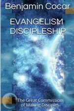 Evangelism Discipleship : The Great Commission of Making Disciples - Banjamin Cocar