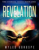 Revelation : The Eternal Series Book One - Myles Gorospe