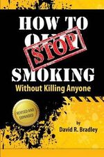 How to Stop Smoking Without Killing Anyone - David R Bradley