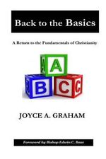 Back to the Basics : A Return to the Fundamentals of Christianity - Joyce a Graham