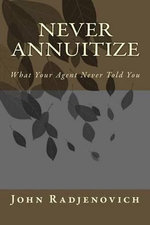 Never Annuitize : What Your Agent Never Told You - John Radjenovich Jr