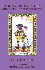 Breaking the Rules Tarot : The Book of Interpretations - Estelle Daniels
