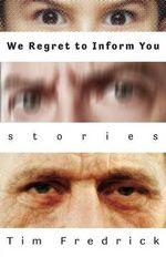 We Regret to Inform You : Stories - Tim Fredrick