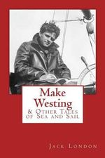 Make Westing : & Other Tales of Sea and Sail - Jack London