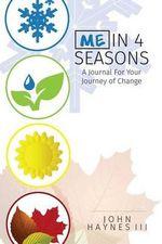 Me in 4 Seasons : A Journal for Your Journey of Change - John Haynes III