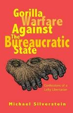 Gorilla Warfare Against the Bureaucratic State - Michael Silverstein