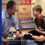 Do You Want to Be an Athletic Trainer? - Marsha L Grant-Ford