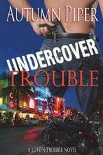 Undercover Trouble - Autumn Piper