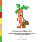 The Amazing Journey of Clarence Carrot : A New Educational Program to Promote Taste Development and Healthy Food Habits - Chris Mahoney