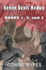 Seven Seals Redux - Books 1, 2, and 3 : White Horse, Red Horse, Black Horse - Connie Myres