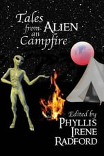 Tales from an Alien Campfire - Phyllis Irene Radford