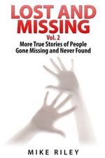 Lost and Missing Vol. 2 : More True Stories of People Gone Missing and Never Found - Mike Riley