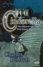 Cinderella (the Original Fairy Tale with Classic Illustrations) - Charles Perrault