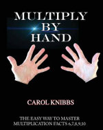 Multiply by Hand : The Easy Way to Master Multiplication Facts 6,7,8,9,10 - Carol Knibbs
