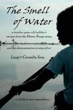 The Smell of Water : A Twelve-Year-Old Soldier's Escape from the Khmer Rouge Army, and His Determination to Stay Alive - Cornelia Srey