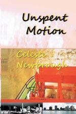 Unspent Motion : A Collection of Short Fiction - Celeste Newbrough